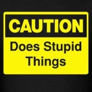 Caution: Does Stupid Things